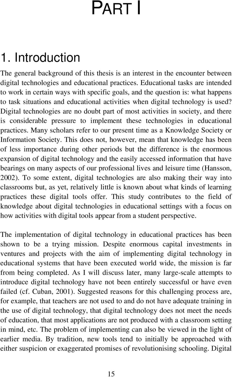 Digital technologies are no doubt part of most activities in society, and there is considerable pressure to implement these technologies in educational practices.