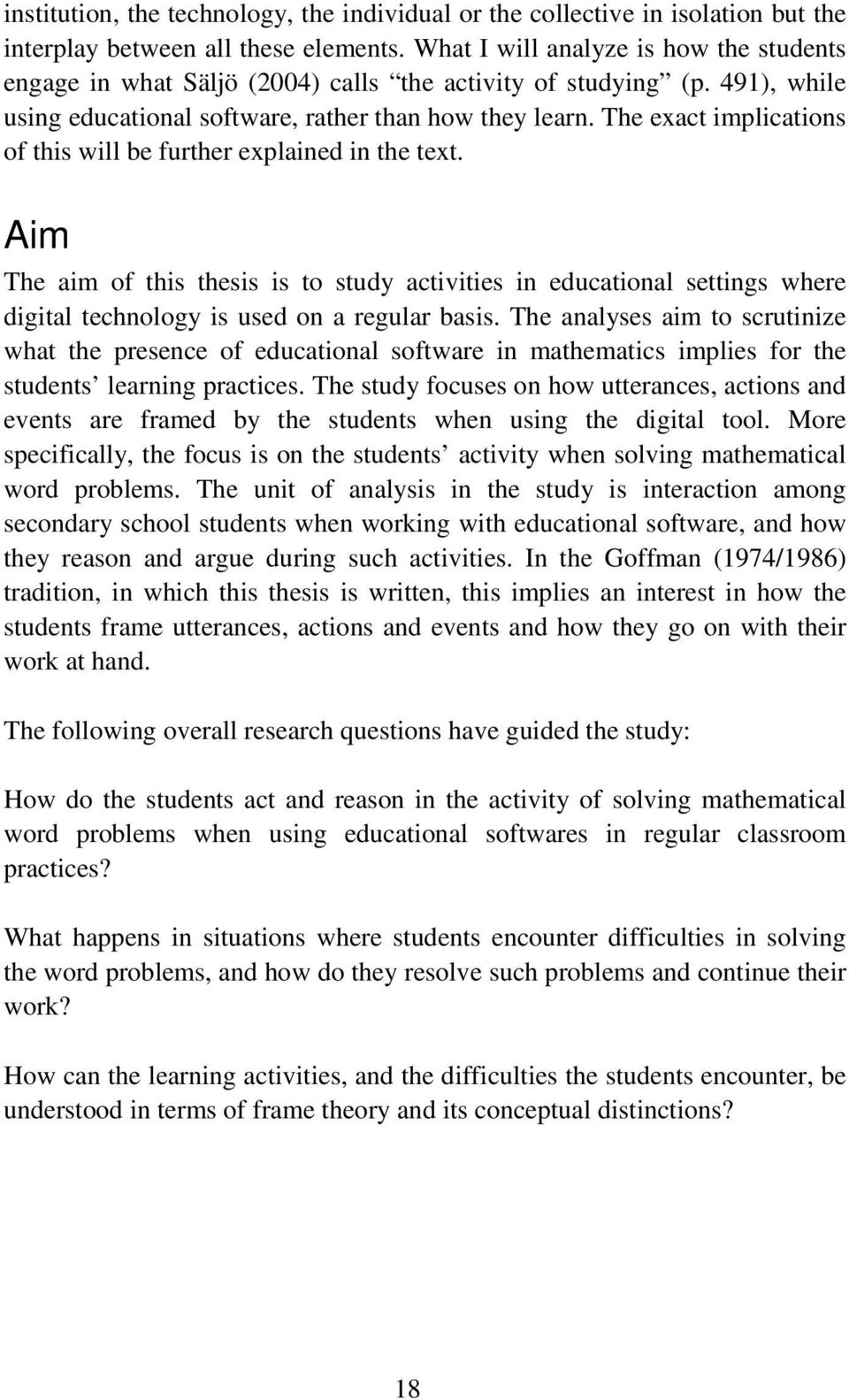 The exact implications of this will be further explained in the text. Aim The aim of this thesis is to study activities in educational settings where digital technology is used on a regular basis.