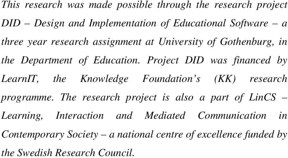 Project DID was financed by LearnIT, the Knowledge Foundation s (KK) research programme.