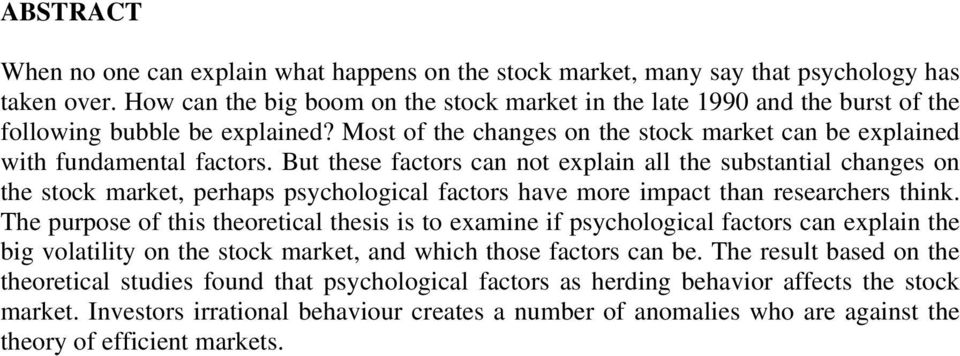 But these factors can not explain all the substantial changes on the stock market, perhaps psychological factors have more impact than researchers think.