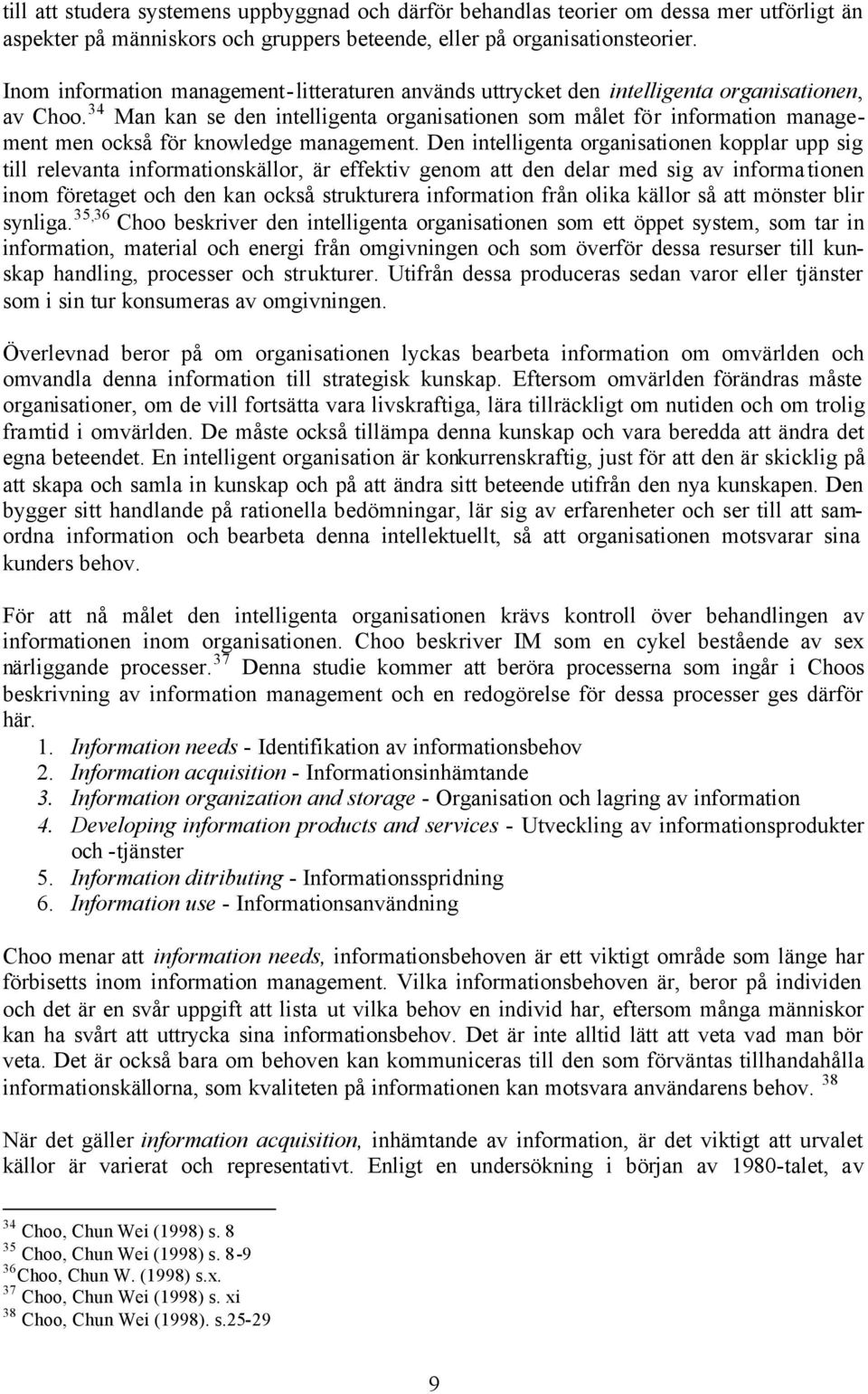 34 Man kan se den intelligenta organisationen som målet för information management men också för knowledge management.