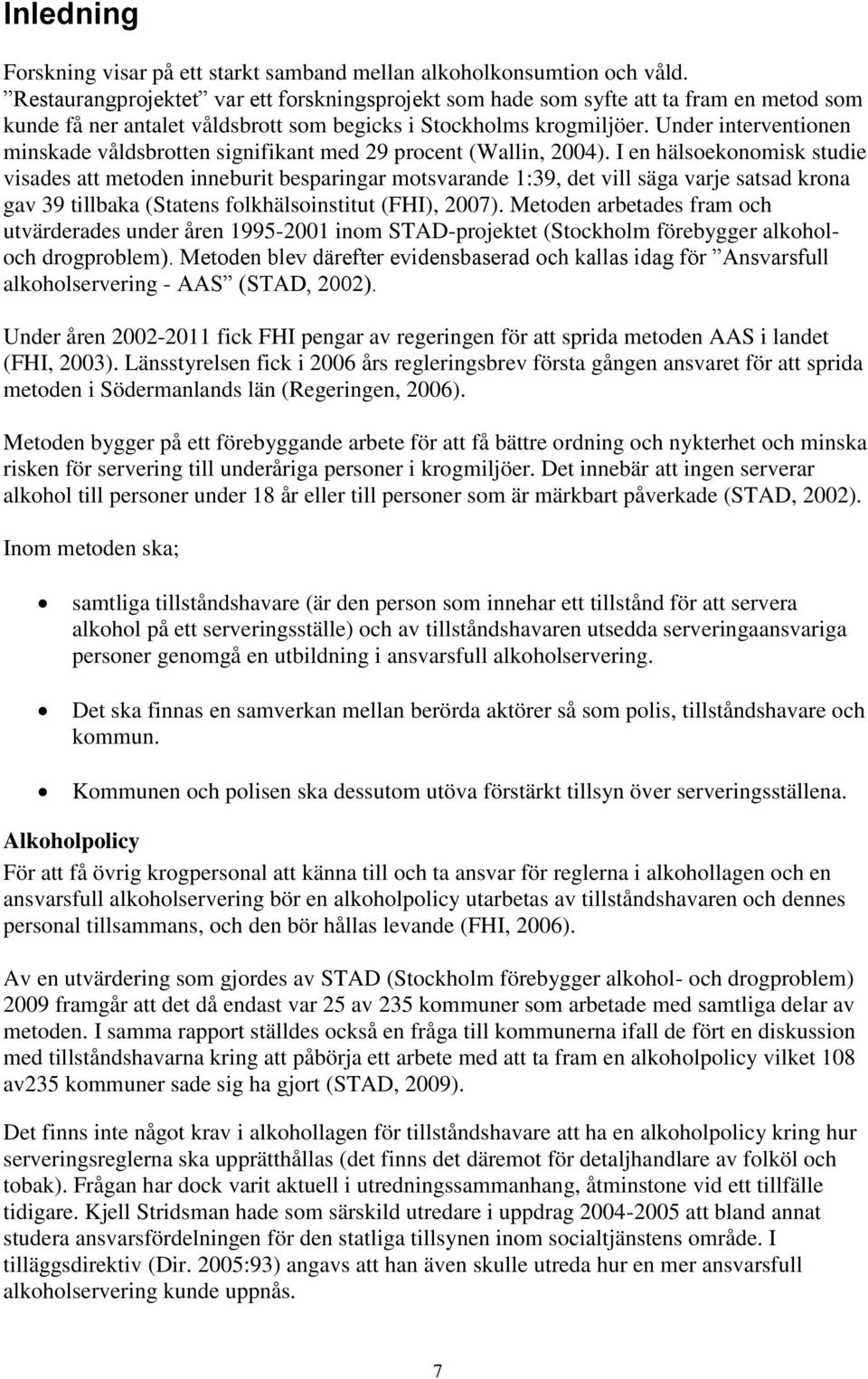 Under interventionen minskade våldsbrotten signifikant med 29 procent (Wallin, 2004).