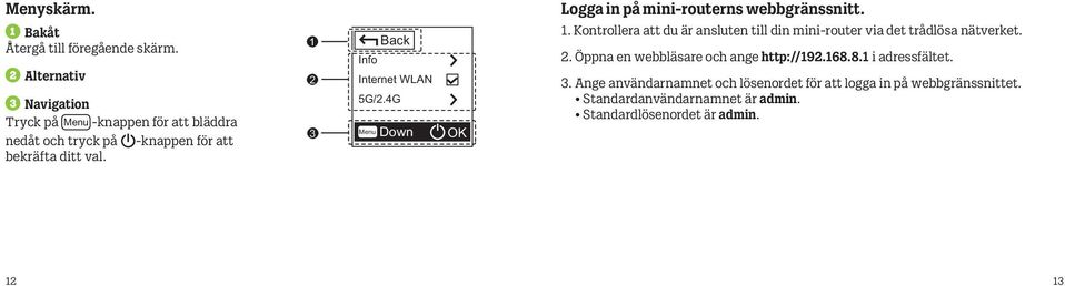 Back Info Internet WLAN 5G/.4G Menu Down OK Logga in på mini-routerns webbgränssnitt.