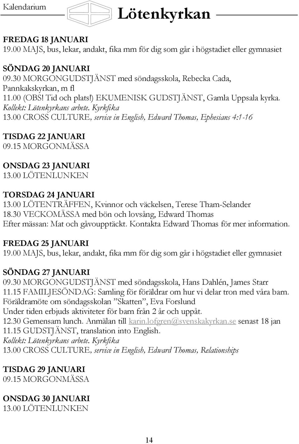 00 CROSS CULTURE, service in English, Edward Thomas, Ephesians 4:1-16 TISDAG 22 JANUARI 09.15 MORGONMÄSSA ONSDAG 23 JANUARI 13.00 LÖTENLUNKEN TORSDAG 24 JANUARI 13.