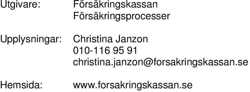Christina Janzon 010-116 95 91 christina.