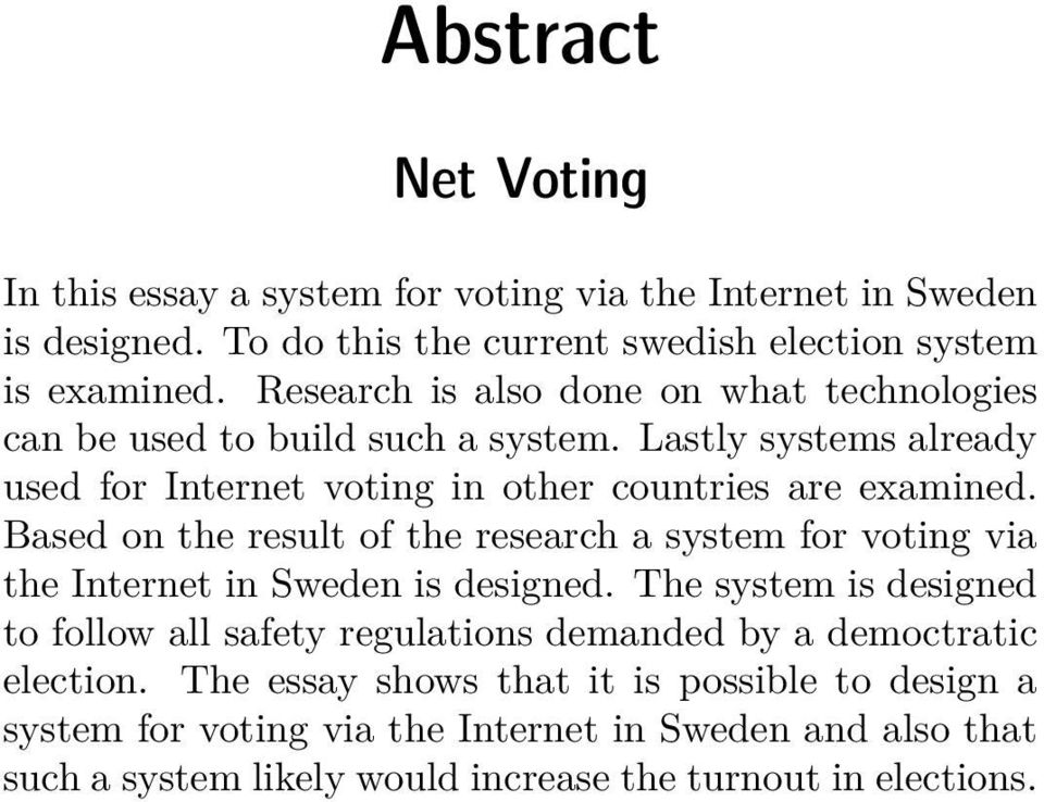Based on the result of the research a system for voting via the Internet in Sweden is designed.