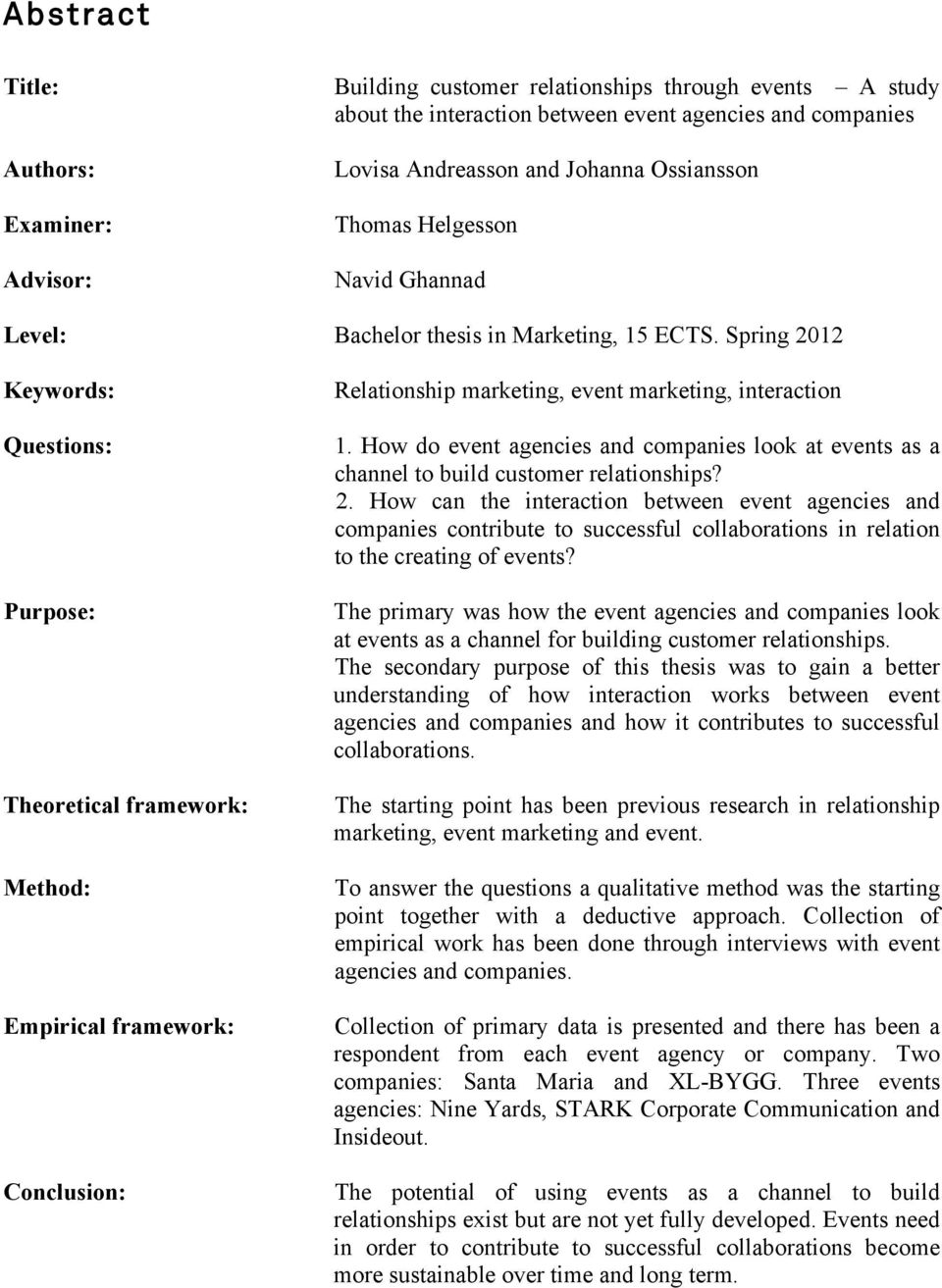 Spring 2012 Keywords: Questions: Purpose: Theoretical framework: Method: Empirical framework: Conclusion: Relationship marketing, event marketing, interaction 1.