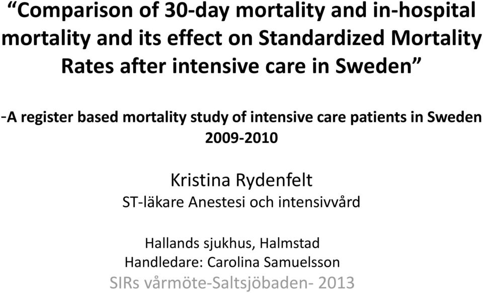 intensive care patients in Sweden 2009-2010 Kristina Rydenfelt ST-läkare Anestesi och