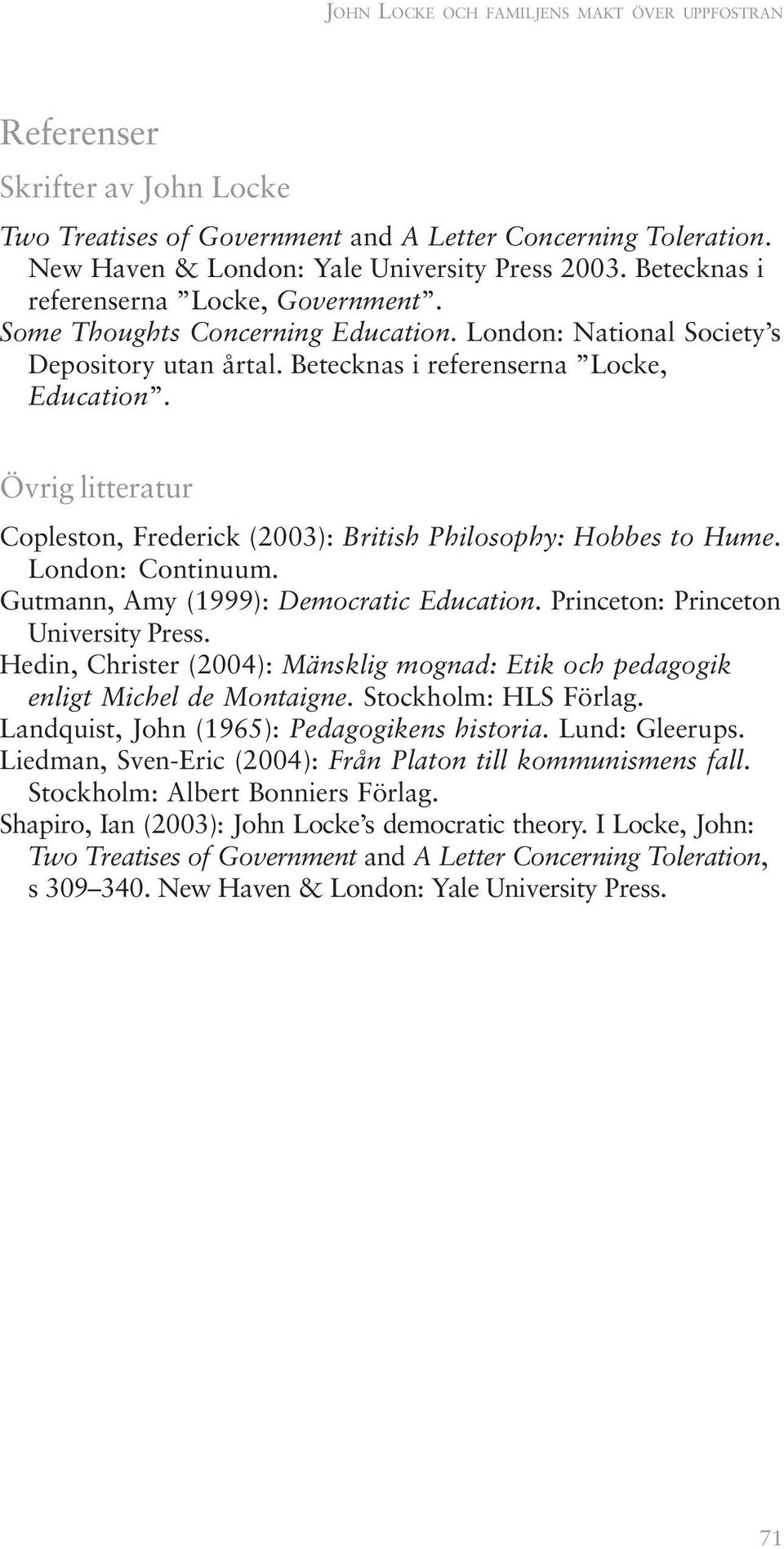 Övrig litteratur Copleston, Frederick (2003): British Philosophy: Hobbes to Hume. London: Continuum. Gutmann, Amy (1999): Democratic Education. Princeton: Princeton University Press.
