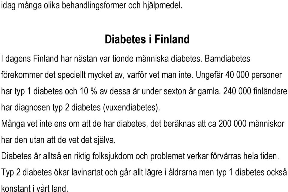 240 000 finländare har diagnosen typ 2 diabetes (vuxendiabetes).