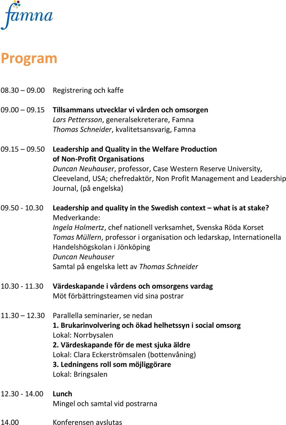 Leadership Journal, (på engelska) 09.50-10.30 Leadership and quality in the Swedish context what is at stake?