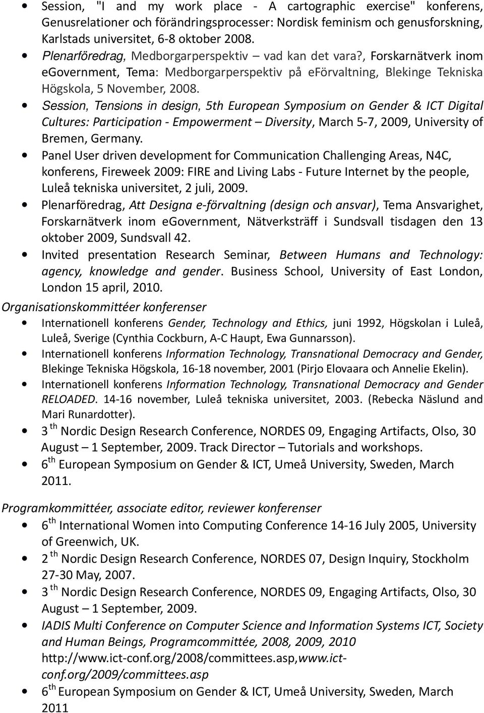Session, Tensions in design, 5th European Symposium on Gender & ICT Digital Cultures: Participation - Empowerment Diversity, March 5-7, 2009, University of Bremen, Germany.