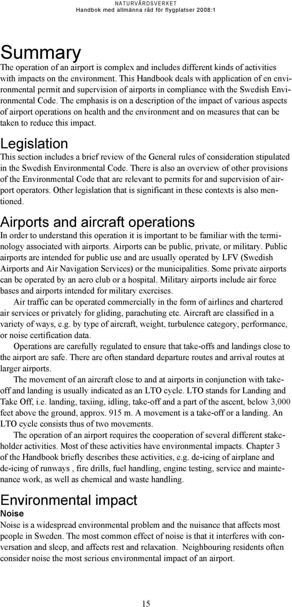 The emphasis is on a description of the impact of various aspects of airport operations on health and the environment and on measures that can be taken to reduce this impact.