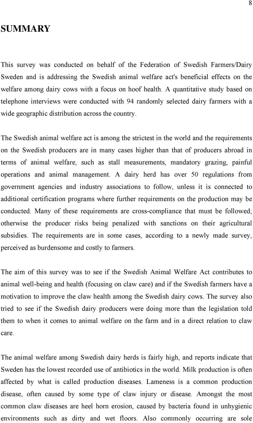 The Swedish animal welfare act is among the strictest in the world and the requirements on the Swedish producers are in many cases higher than that of producers abroad in terms of animal welfare,