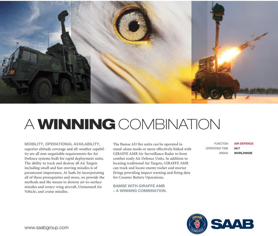 At Saab, by incorporating all of these prerequisites and more, we provide the methods and the means to destroy air-to-surface missiles and rotary-wing aircraft, Unmanned Air Vehicle, and cruise