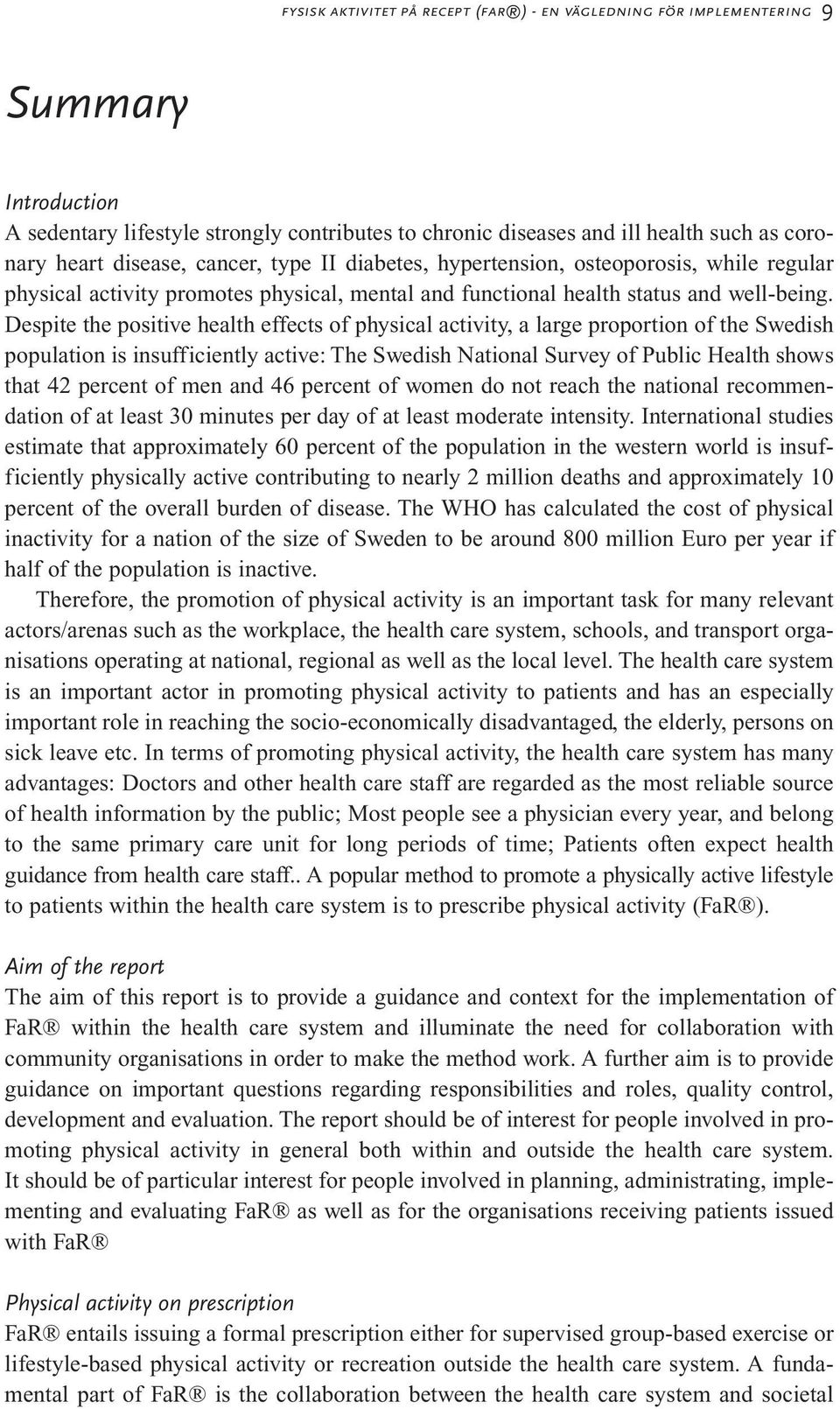 Despite the positive health effects of physical activity, a large proportion of the Swedish population is insufficiently active: The Swedish National Survey of Public Health shows that 42 percent of