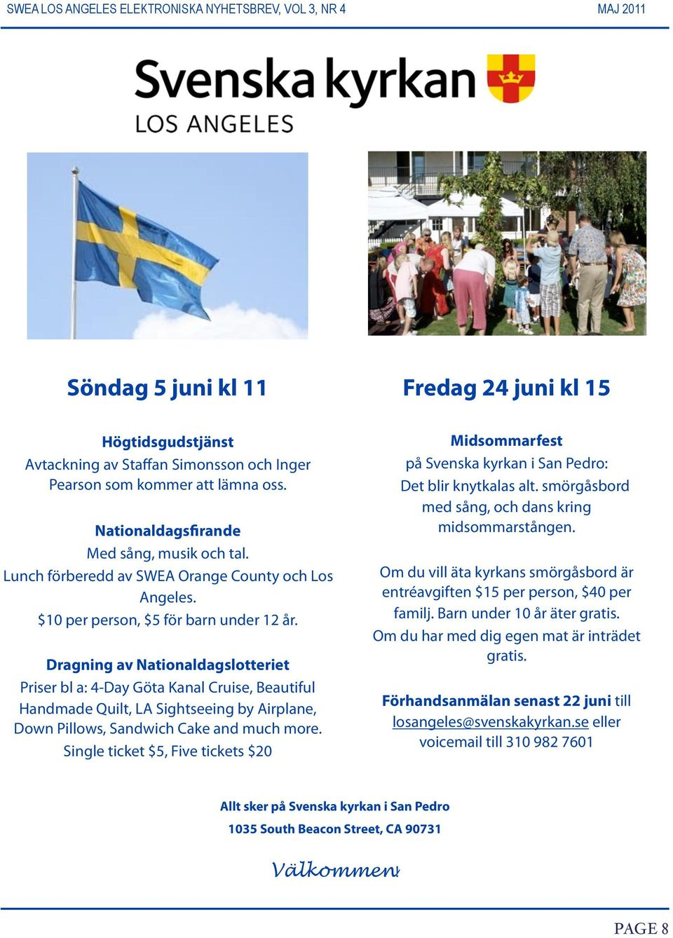 Dragning av Nationaldagslotteriet Priser bl a: 4-Day Göta Kanal Cruise, Beautiful Handmade Quilt, LA Sightseeing by Airplane, Down Pillows, Sandwich Cake and much more.