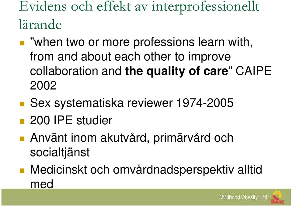 of care CAIPE 22 Sex systematiska reviewer 1974-25 2 IPE studier Använt inom
