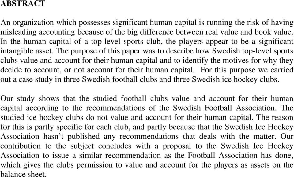 The purpose of this paper was to describe how Swedish top-level sports clubs value and account for their human capital and to identify the motives for why they decide to account, or not account for