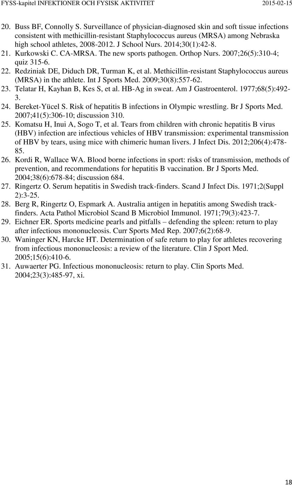 2014;30(1):42-8. 21. Kurkowski C. CA-MRSA. The new sports pathogen. Orthop Nurs. 2007;26(5):310-4; quiz 315-6. 22. Redziniak DE, Diduch DR, Turman K, et al.