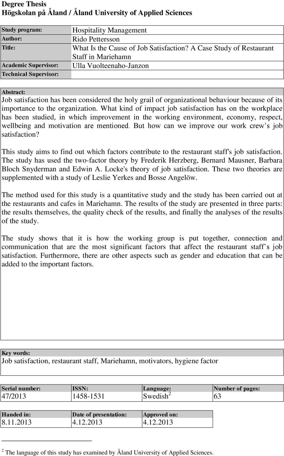A Case Study of Restaurant Staff in Mariehamn Ulla Vuolteenaho-Janzon Abstract: Job satisfaction has been considered the holy grail of organizational behaviour because of its importance to the