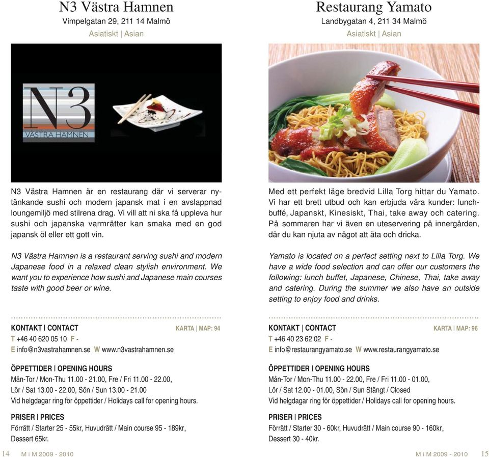 N3 Västra Hamnen is a restaurant serving sushi and modern Japanese food in a relaxed clean stylish environment.
