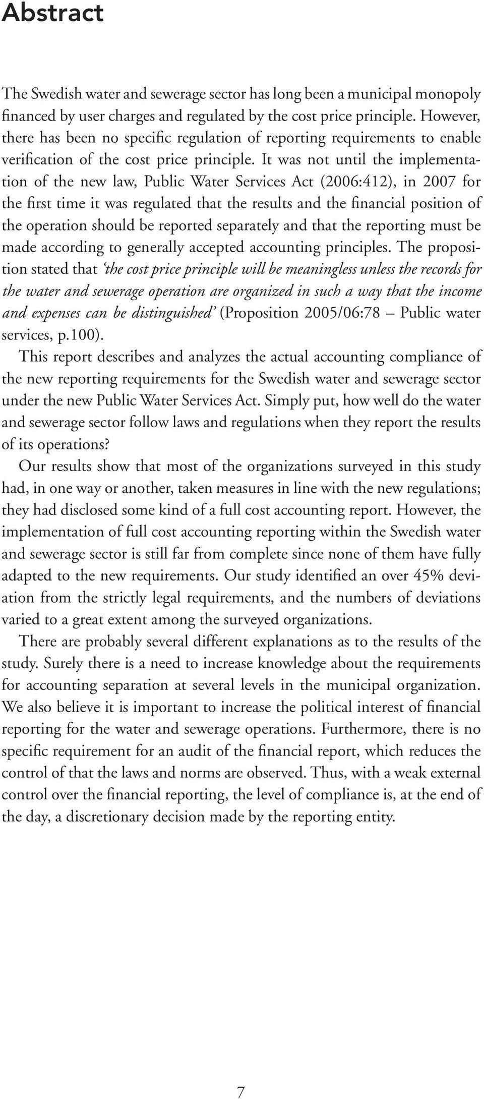 It was not until the implementation of the new law, Public Water Services Act (2006:412), in 2007 for the first time it was regulated that the results and the financial position of the operation