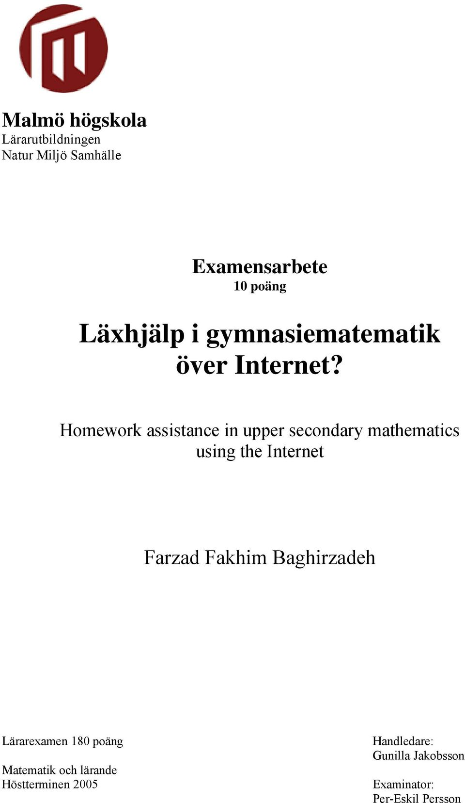 Homework assistance in upper secondary mathematics using the Internet Farzad Fakhim