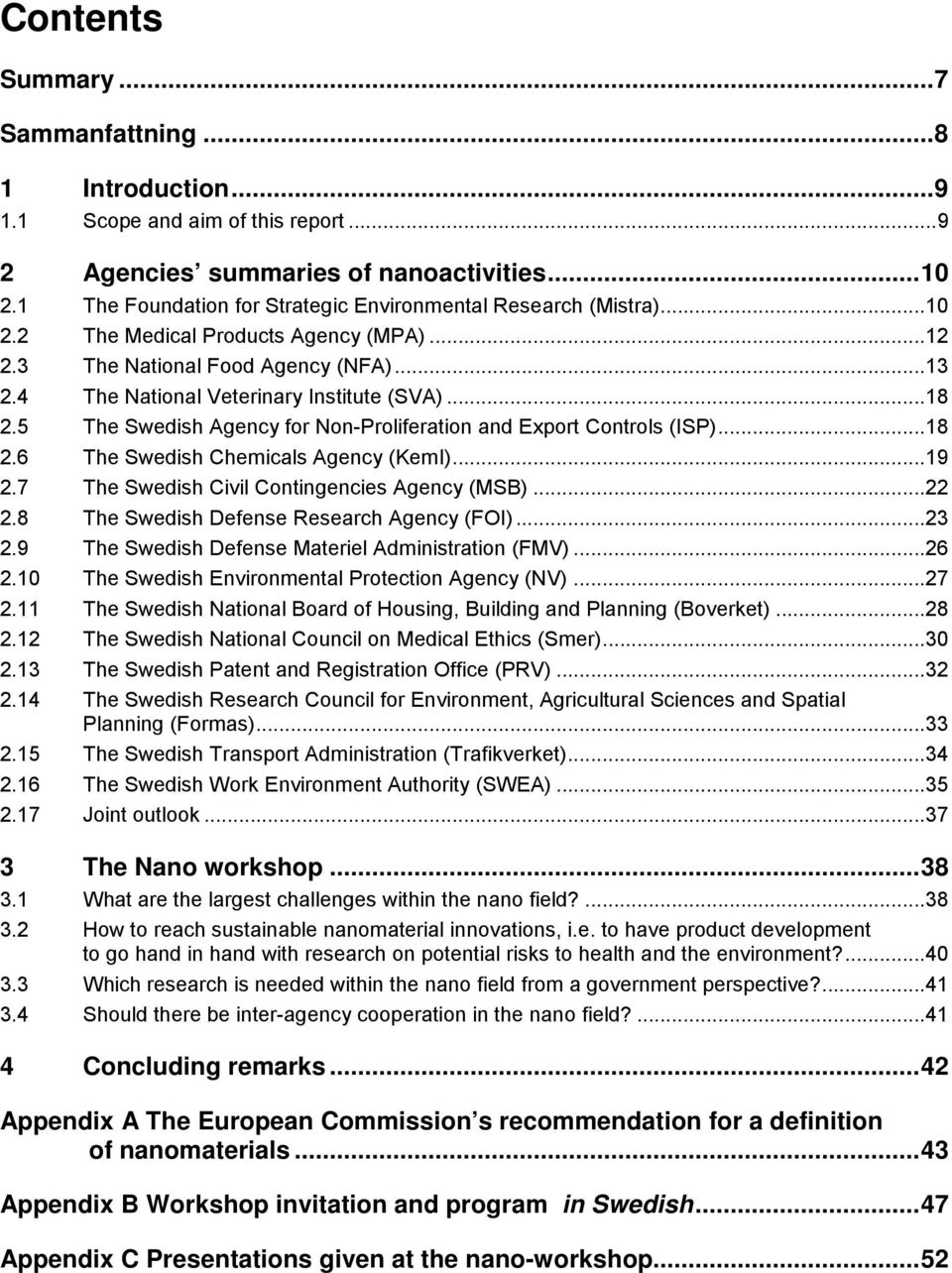 5 The Swedish Agency for Non-Proliferation and Export Controls (ISP)...18 2.6 The Swedish Chemicals Agency (KemI)...19 2.7 The Swedish Civil Contingencies Agency (MSB)...22 2.