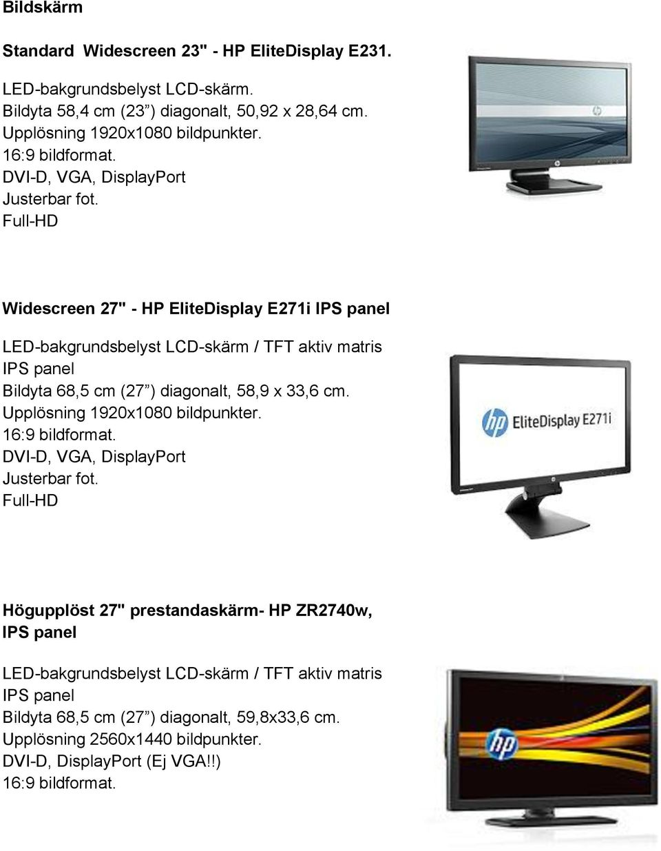 "Full-HD Widescreen 27"" - HP EliteDisplay E271i IPS panel LED-bakgrundsbelyst LCD-skärm / TFT aktiv matris IPS panel Bildyta 68,5 cm (27 ) diagonalt, 58,9 x 33,6 cm."