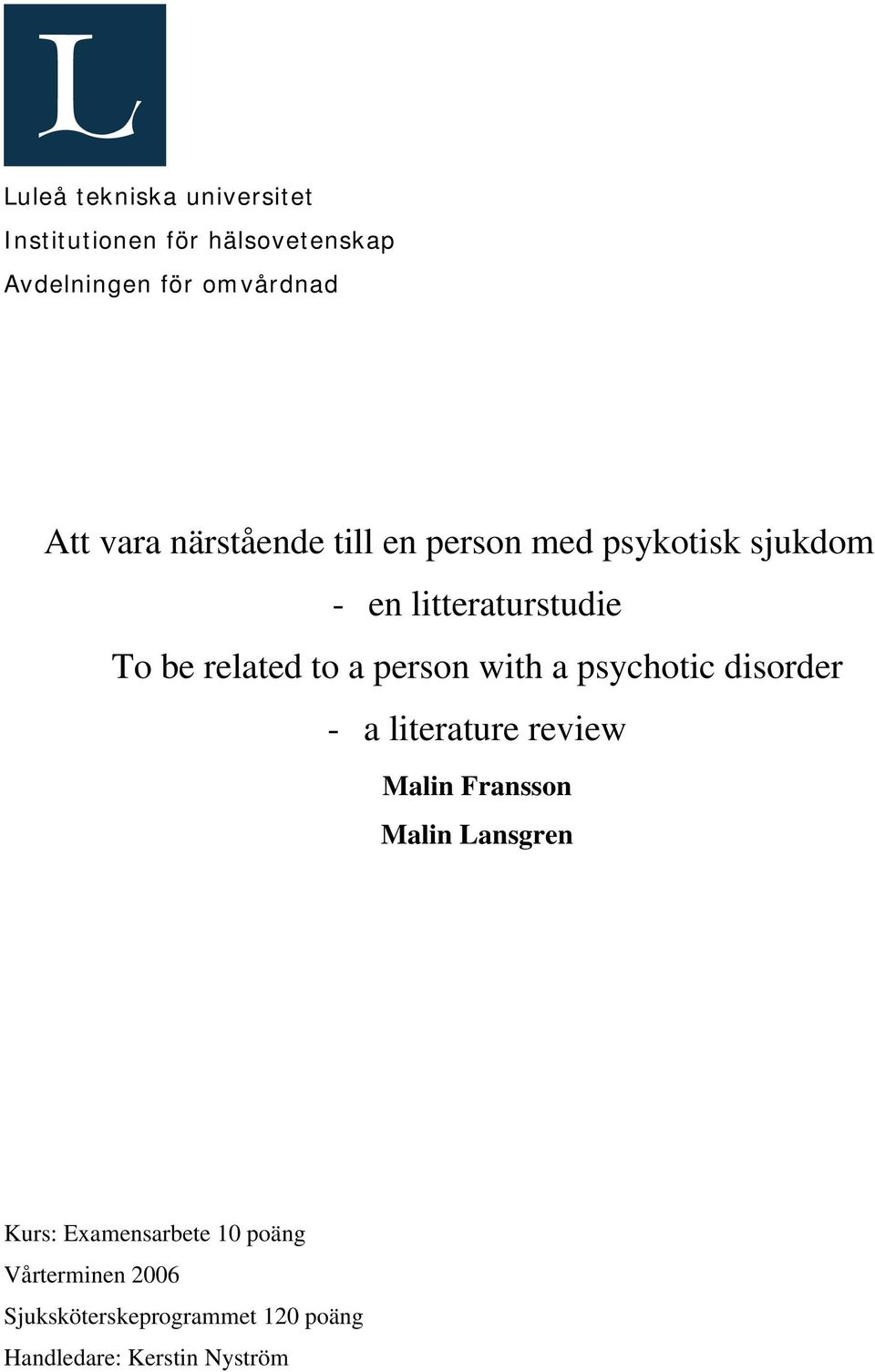 person with a psychotic disorder - a literature review Malin Fransson Malin Lansgren Kurs: