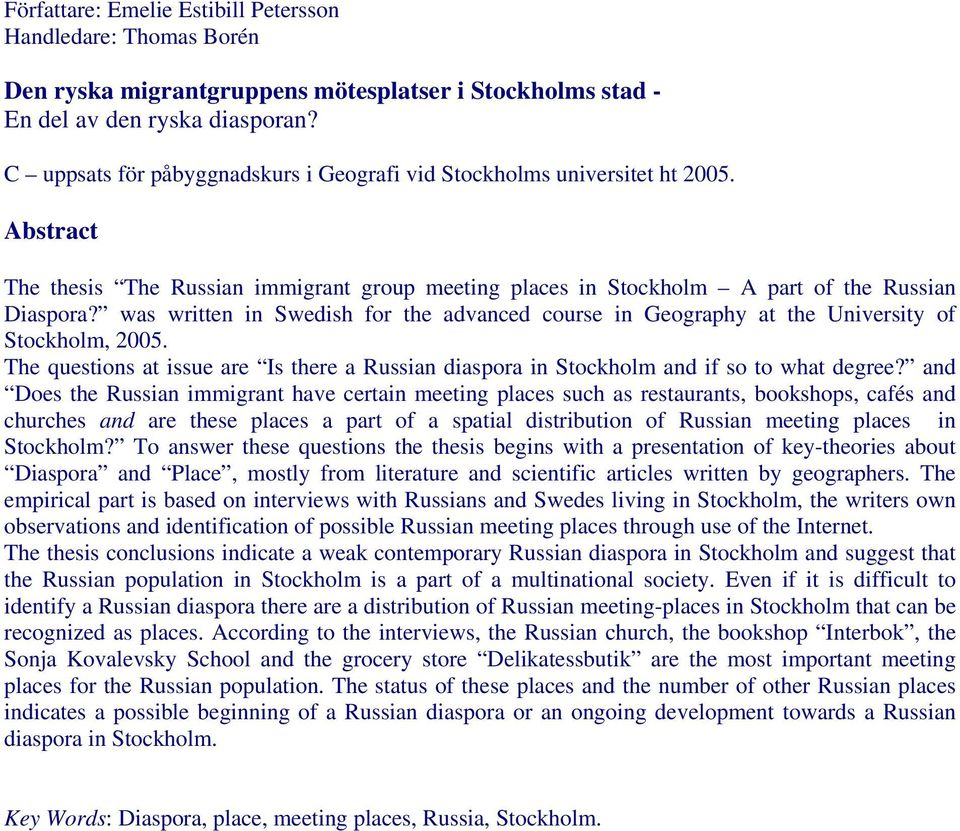was written in Swedish for the advanced course in Geography at the University of Stockholm, 2005. The questions at issue are Is there a Russian diaspora in Stockholm and if so to what degree?