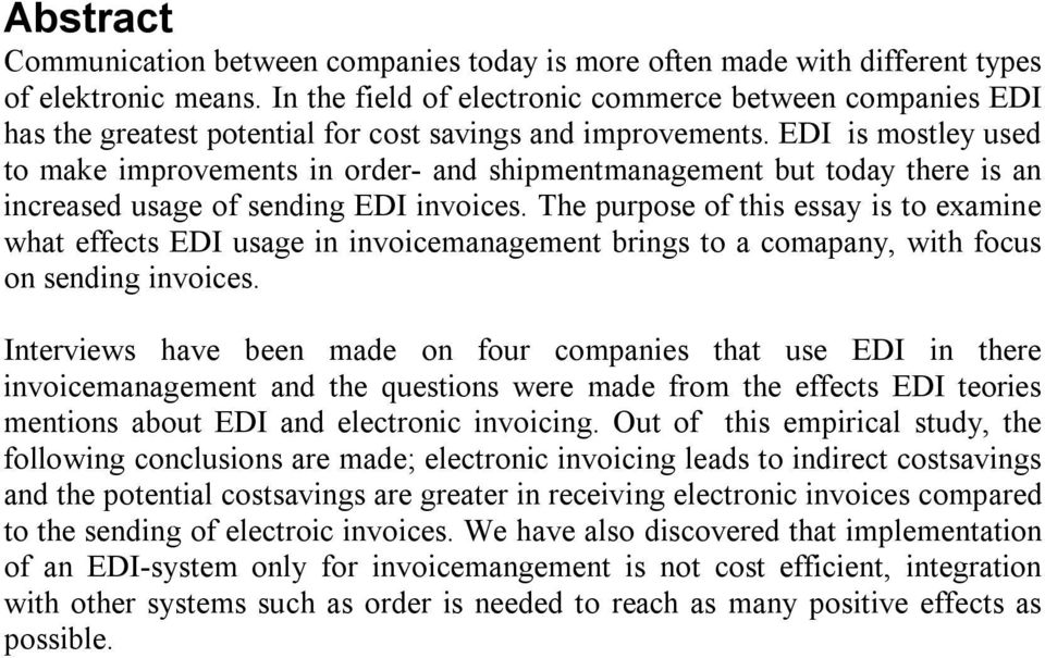 EDI is mostley used to make improvements in order- and shipmentmanagement but today there is an increased usage of sending EDI invoices.