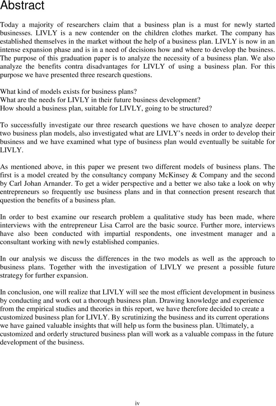 LIVLY is now in an intense expansion phase and is in a need of decisions how and where to develop the business. The purpose of this graduation paper is to analyze the necessity of a business plan.