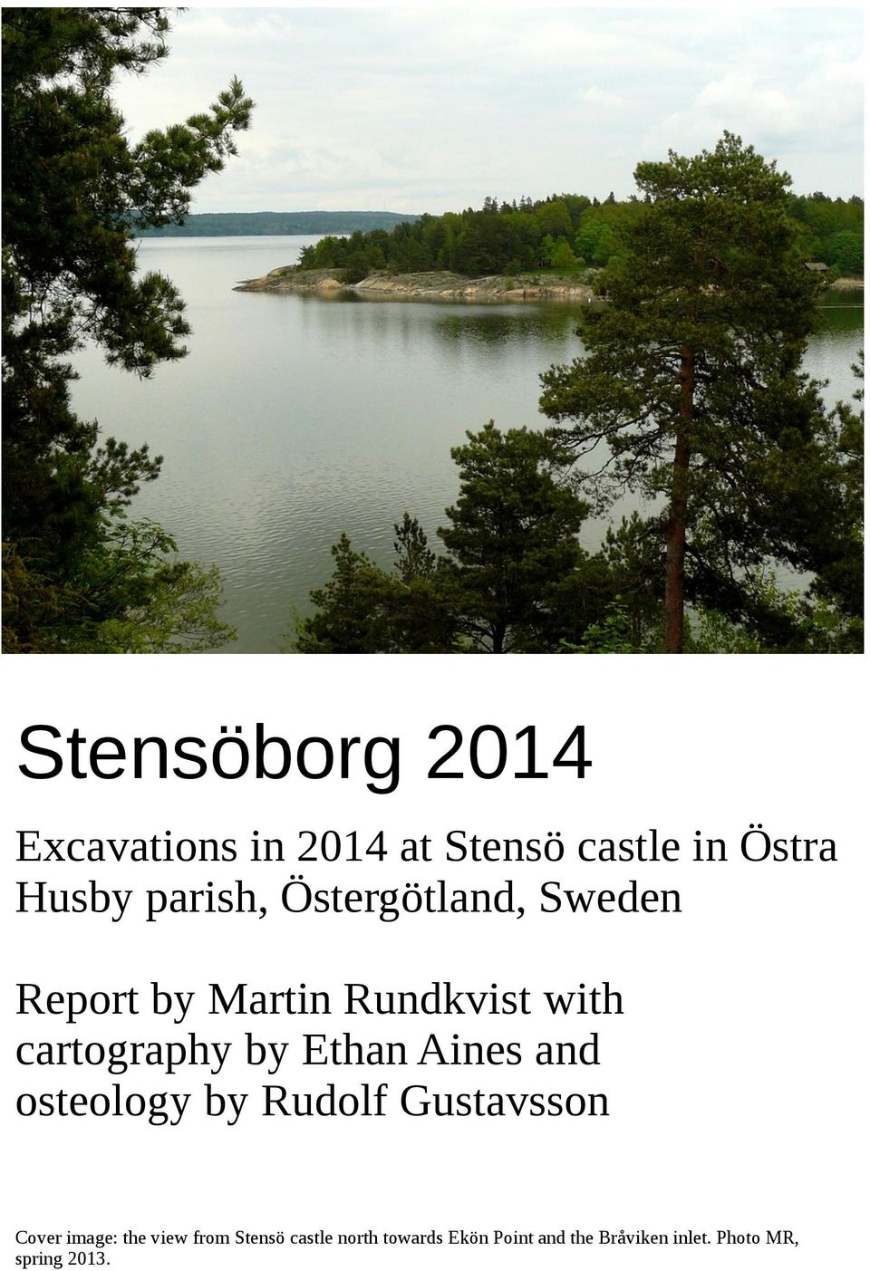 Aines and osteology by Rudolf Gustavsson Cover image: the view from Stensö