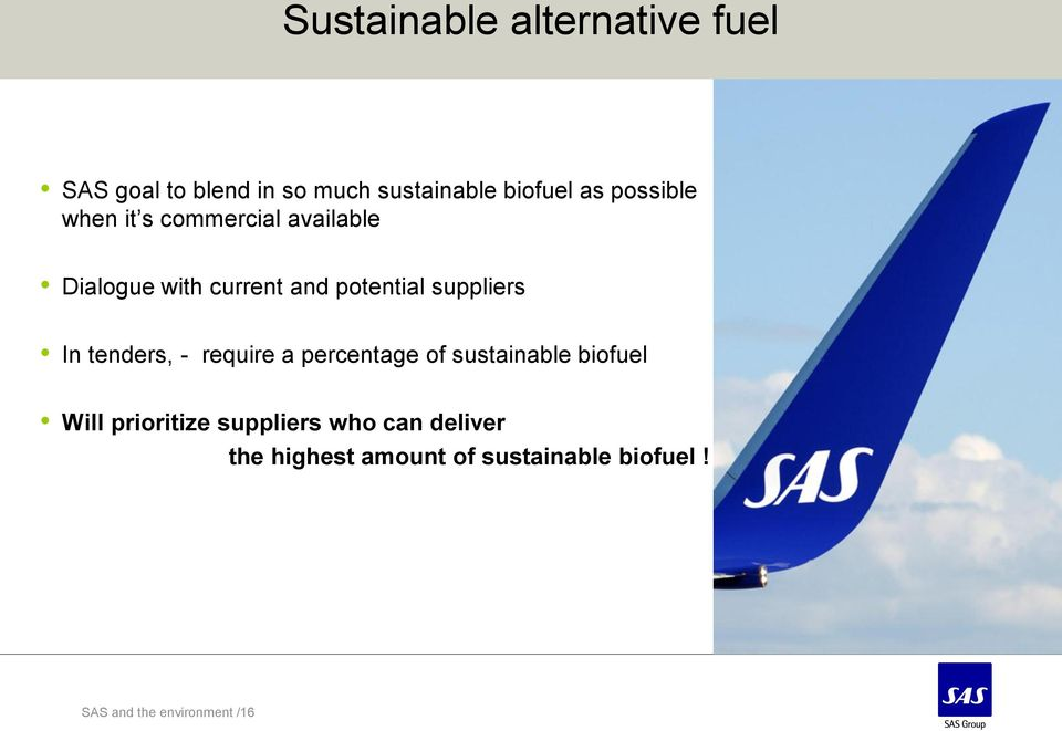 suppliers In tenders, - require a percentage of sustainable biofuel Will prioritize