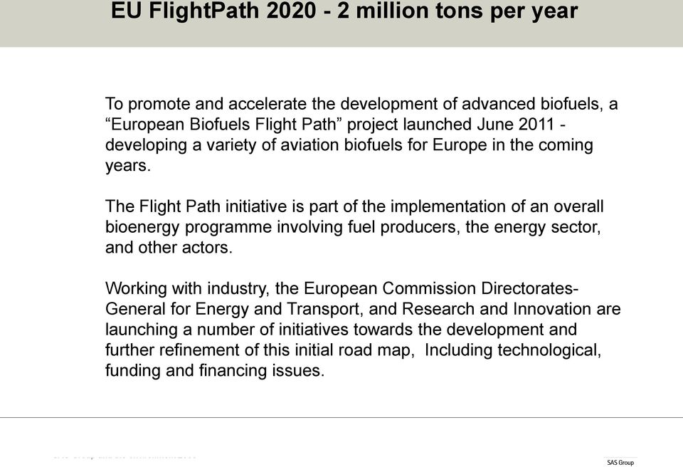 The Flight Path initiative is part of the implementation of an overall bioenergy programme involving fuel producers, the energy sector, and other actors.