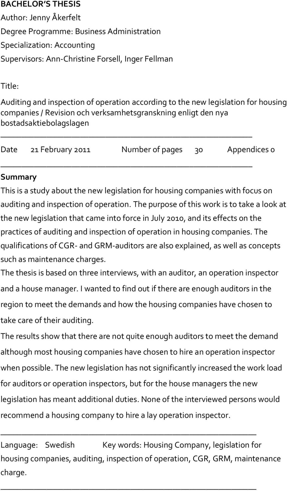 Summary This is a study about the new legislation for housing companies with focus on auditing and inspection of operation.