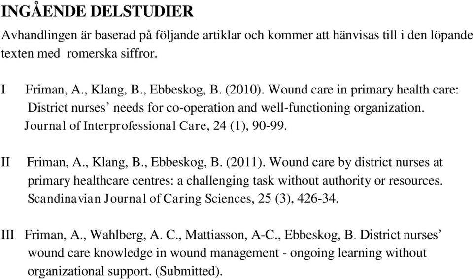 , Ebbeskog, B. (2011). Wound care by district nurses at primary healthcare centres: a challenging task without authority or resources.