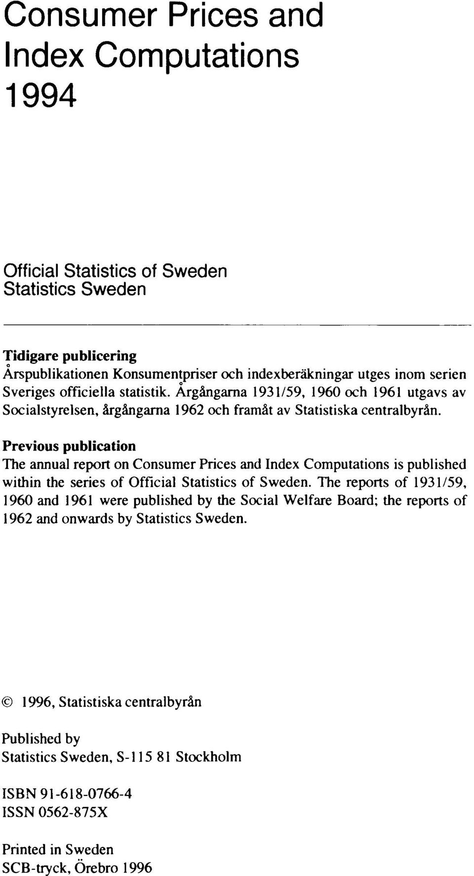 Previous publication The annual report on Consumer Prices and Index Computations is published within the series of Official Statistics of Sweden.