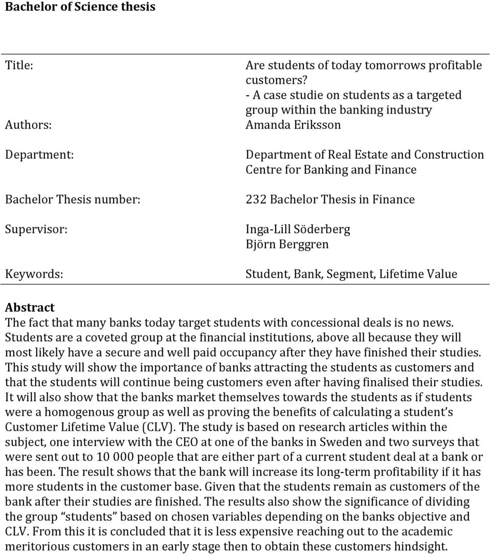 Inga- Lill Söderberg Björn Berggren Student, Bank, Segment, Lifetime Value Abstract The fact that many banks today target students with concessional deals is no news.