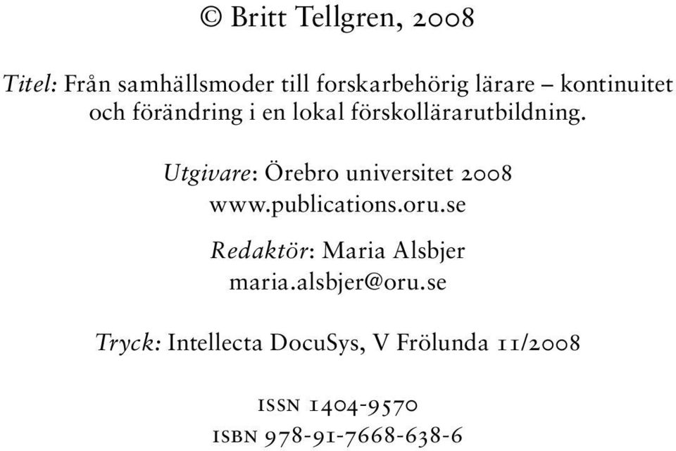 Utgivare: Örebro universitet 2008 www.publications.oru.