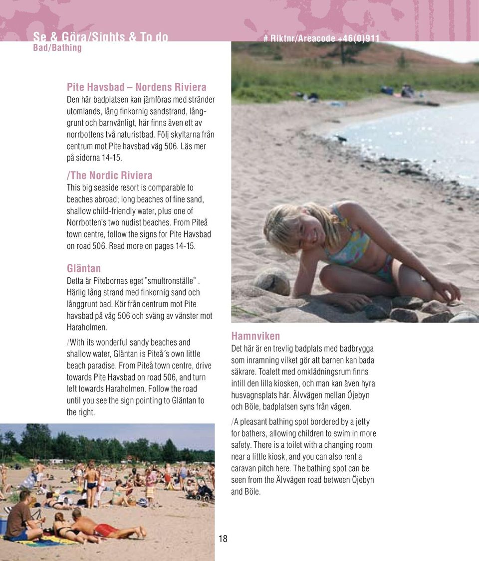 /The Nordic Riviera This big seaside resort is comparable to beaches abroad; long beaches of fine sand, shallow child-friendly water, plus one of Norrbotten s two nudist beaches.