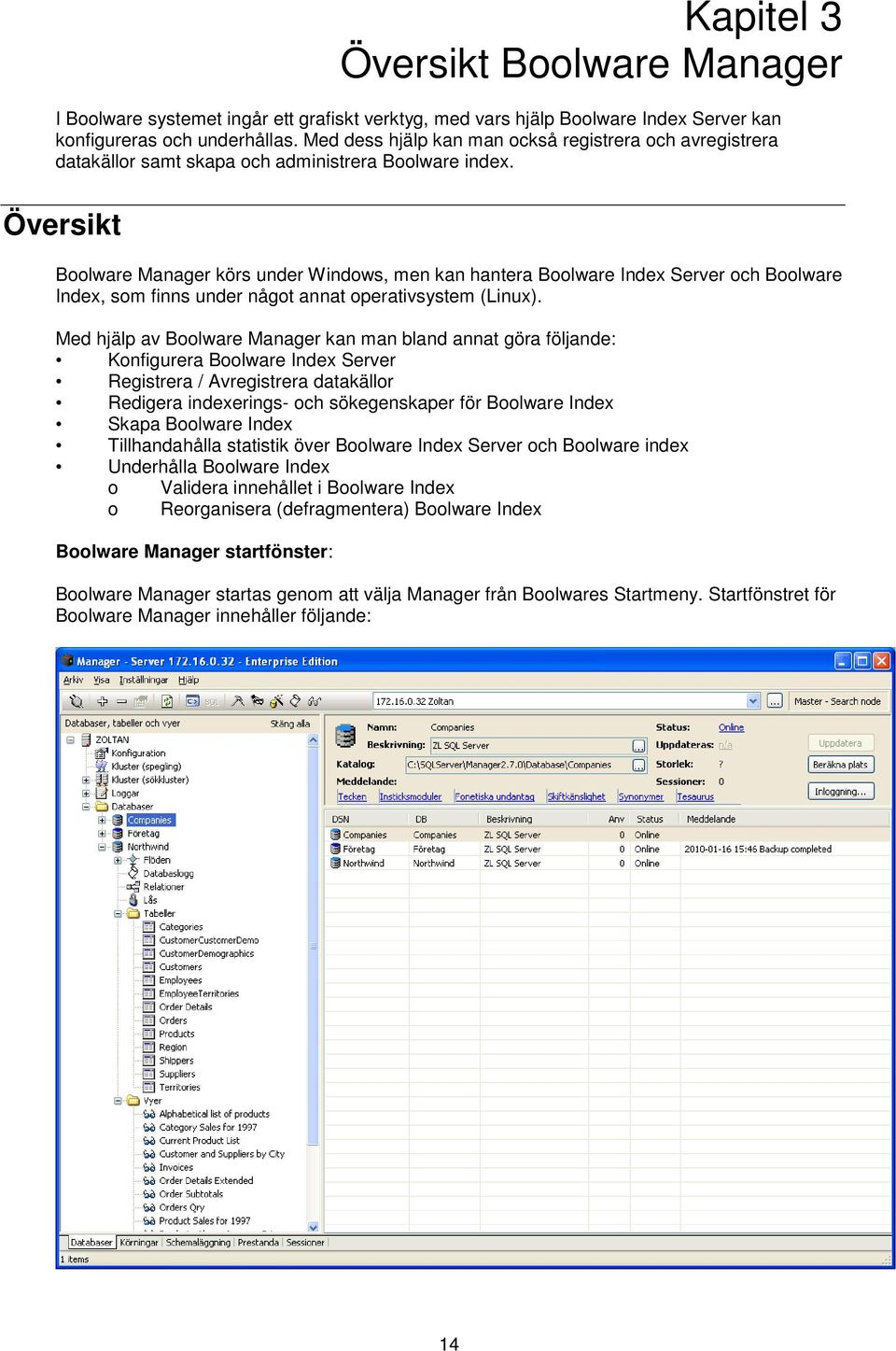 Översikt Boolware Manager körs under Windows, men kan hantera Boolware Index Server och Boolware Index, som finns under något annat operativsystem (Linux).