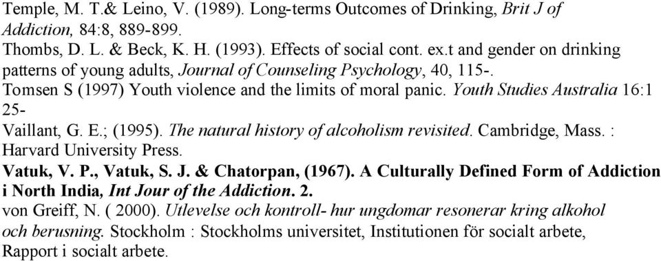 Youth Studies Australia 16:1 25- Vaillant, G. E.; (1995). The natural history of alcoholism revisited. Cambridge, Mass. : Harvard University Press. Vatuk, V. P., Vatuk, S. J. & Chatorpan, (1967).