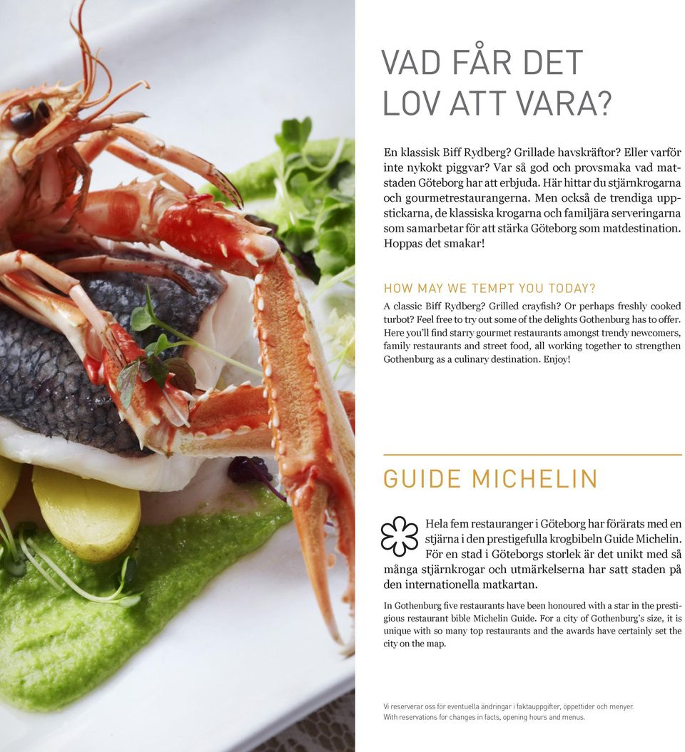 Hoppas det smakar! HOW MAY WE TEMPT YOU TODAY? A classic Biff Rydberg? Grilled crayfish? Or perhaps freshly cooked turbot? Feel free to try out some of the delights Gothenburg has to offer.