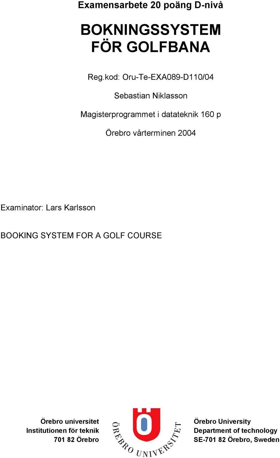 Örebro vårterminen 2004 Examinator: Lars Karlsson BOOKING SYSTEM FOR A GOLF COURSE