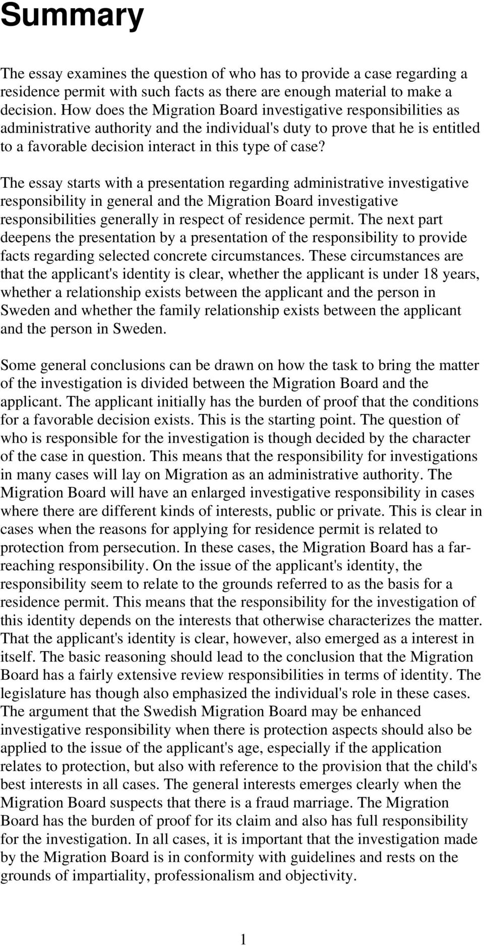 The essay starts with a presentation regarding administrative investigative responsibility in general and the Migration Board investigative responsibilities generally in respect of residence permit.