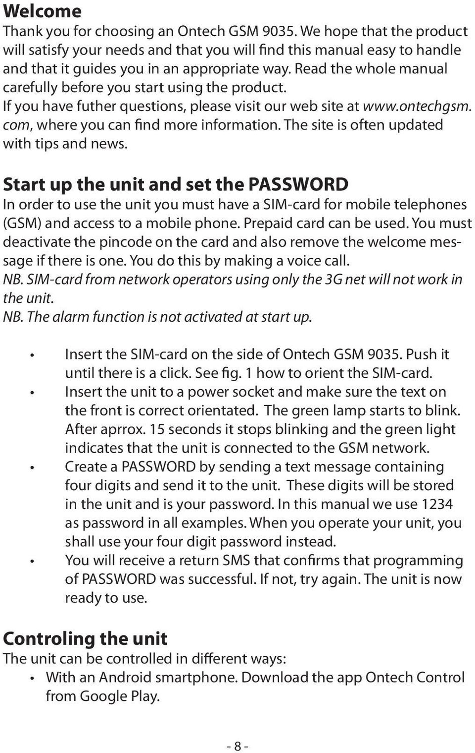 The site is often updated with tips and news. Start up the unit and set the PASSWORD In order to use the unit you must have a SIM-card for mobile telephones (GSM) and access to a mobile phone.