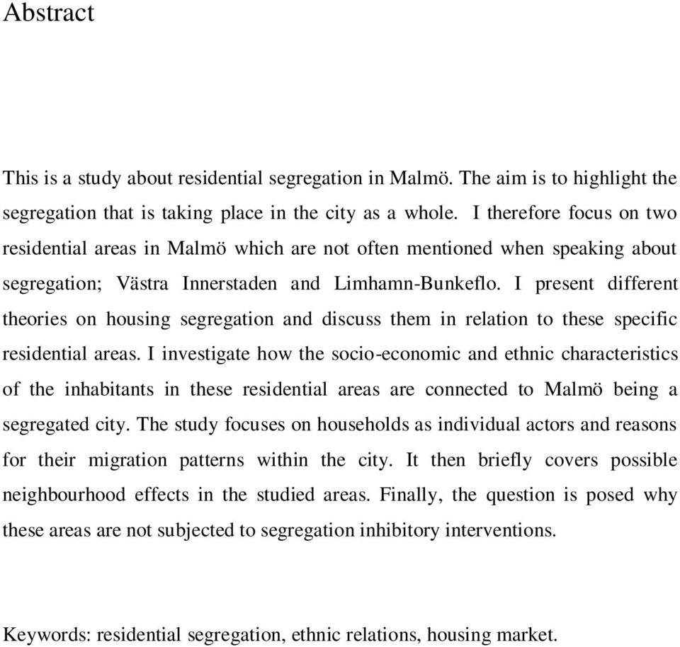 I present different theories on housing segregation and discuss them in relation to these specific residential areas.